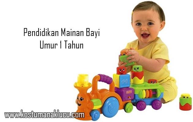 Pendidikan Mainan Bayi Umur 1 Tahun
